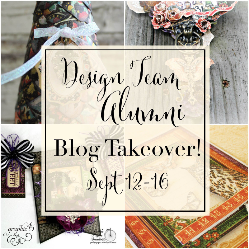 Join the Graphic 45 Design Team Alumni Blog Takeover September 12-16 2016!