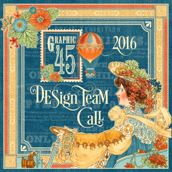 Try out for the 2016 Graphic 45 Design Team! All the details on this blog #graphic45
