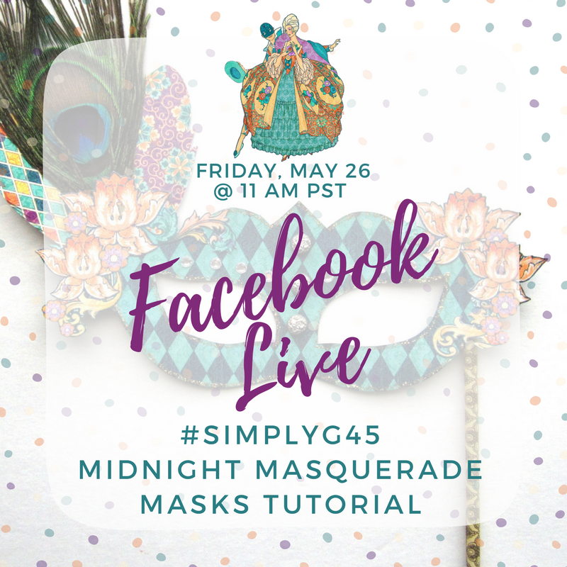 Facebook Live - Midnight Masquerade  Mask Tutorial  #simplyg45  Graphic 45